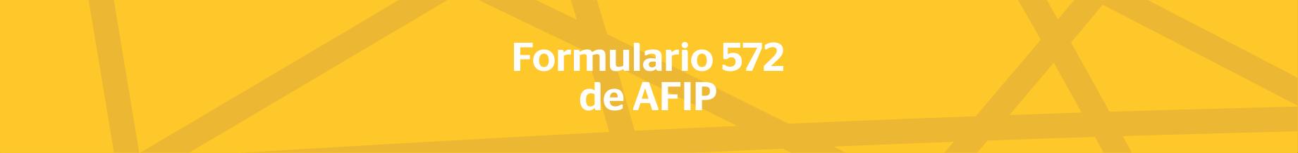 Formulario 572 de AFIP